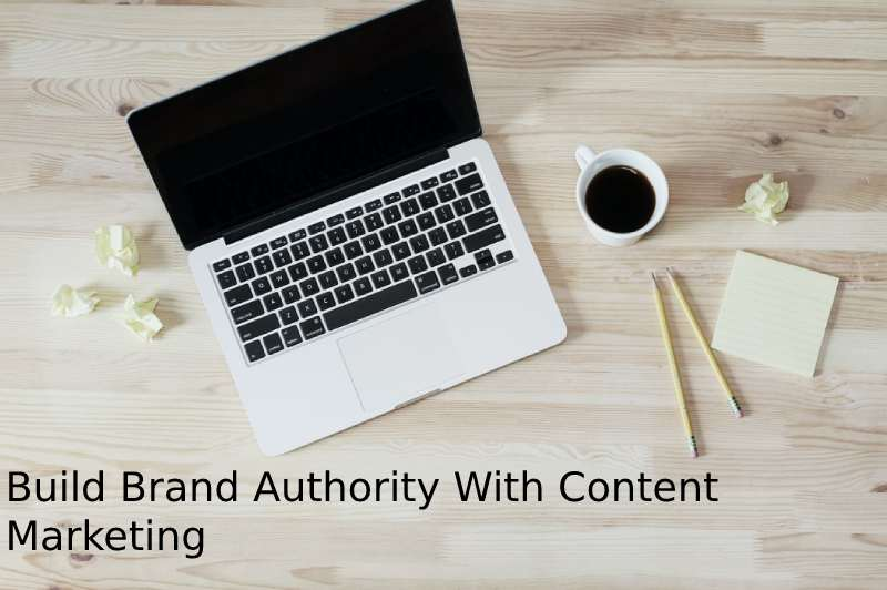 How do you Build Brand Authority With Content Marketing