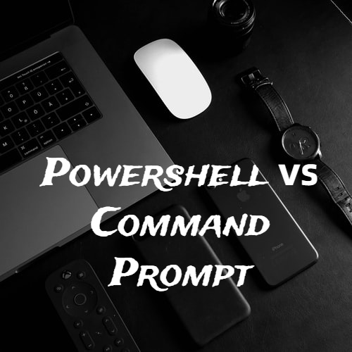 PowerShell and Command Prompt