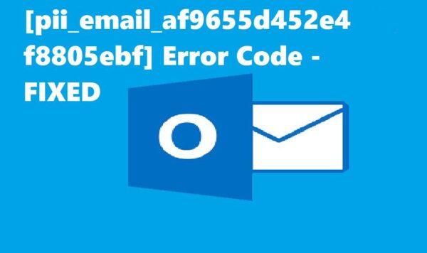 [pii_email_af9655d452e4f8805ebf] Error Code – FIXED