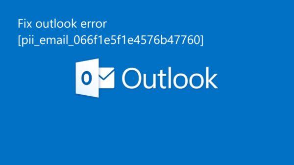 Error [pii_email_066f1e5f1e4576b47760]? Solution to Problem.