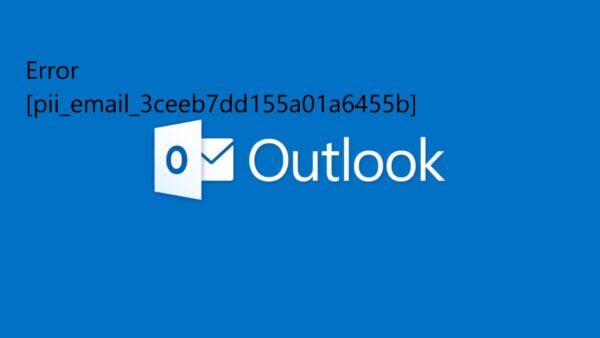 [pii_email_3ceeb7dd155a01a6455b] Error Code – FIXED