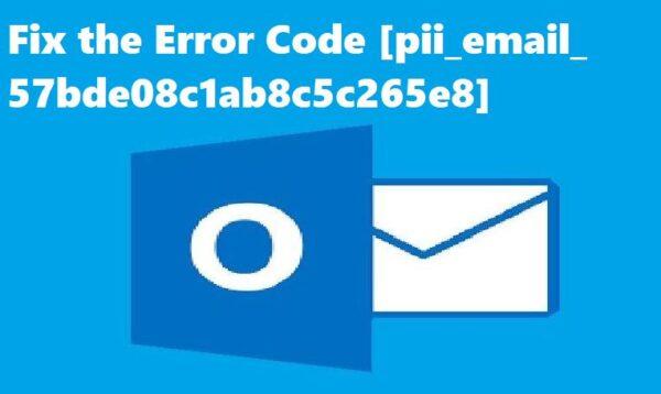 Fix the Error Code [pii_email_57bde08c1ab8c5c265e8]?